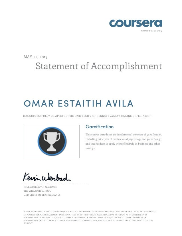 coursera.orgStatement of AccomplishmentMAY 22, 2013OMAR ESTAITIH AVILAHAS SUCCESSFULLY COMPLETED THE UNIVERSITY OF PENNSYL...
