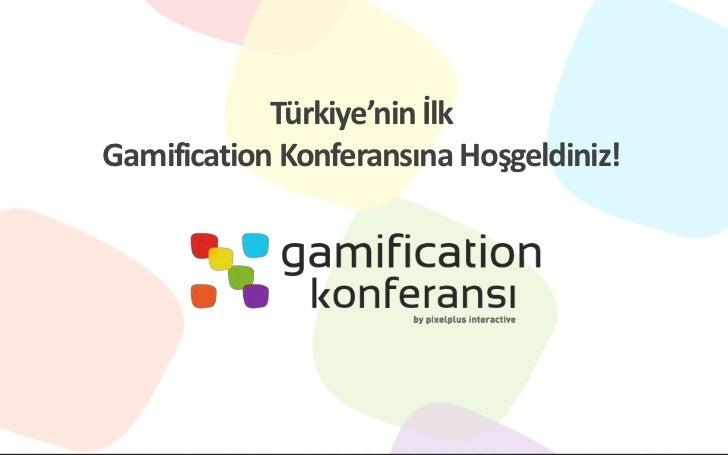 Türkiye'nin İlkGamification Konferansına Hoşgeldiniz!