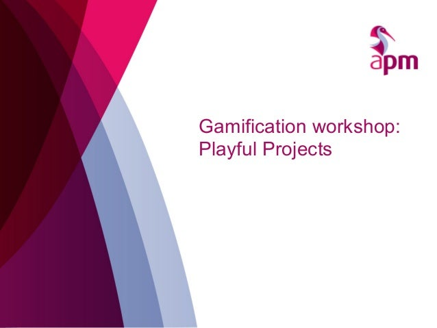 Gamification workshop:Playful Projects