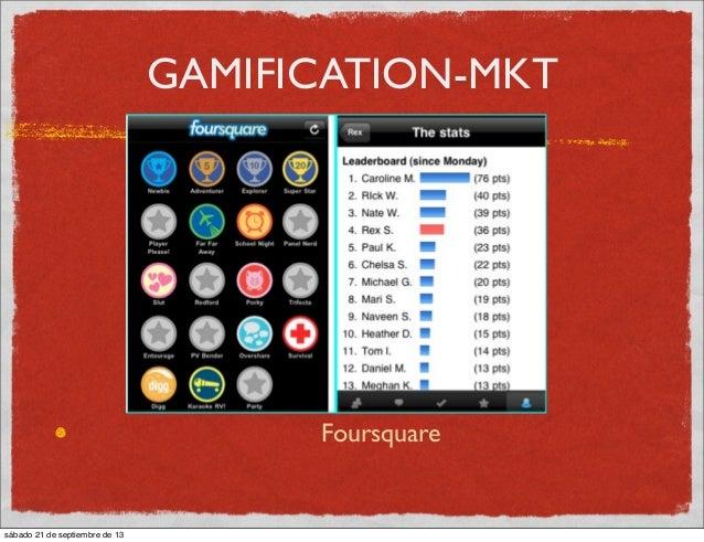 GAMIFICATION-MKT Foursquare sábado 21 de septiembre de 13