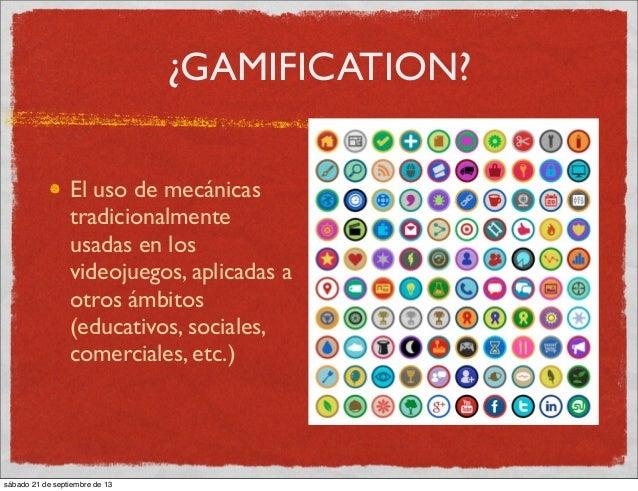 ¿GAMIFICATION? El uso de mecánicas tradicionalmente usadas en los videojuegos, aplicadas a otros ámbitos (educativos, soci...