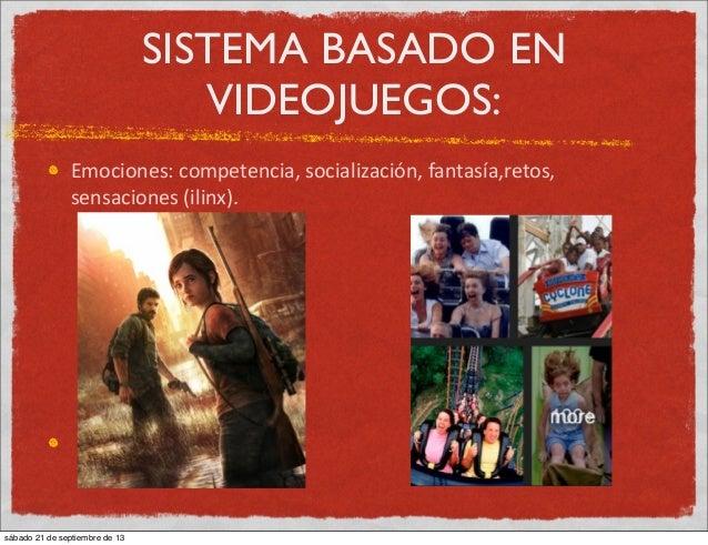 SISTEMA BASADO EN VIDEOJUEGOS: Emociones:  competencia,  socialización,  fantasía,retos,   sensaciones  (ilinx)....