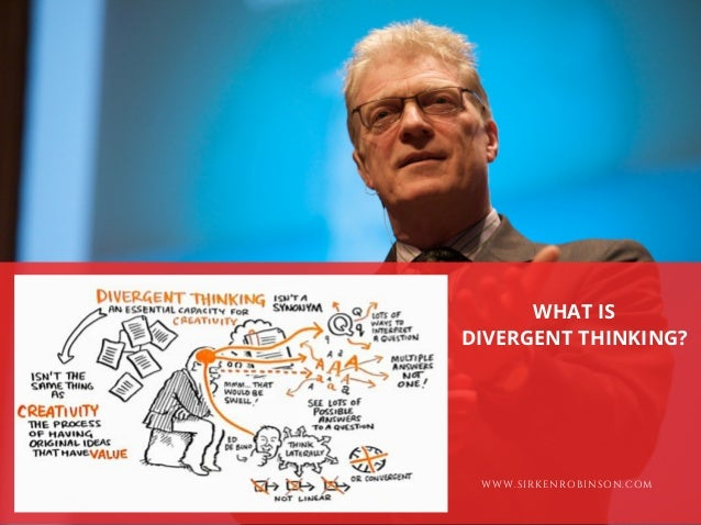 WWW.SIRKENROBINSON.COM WHAT IS DIVERGENT THINKING?