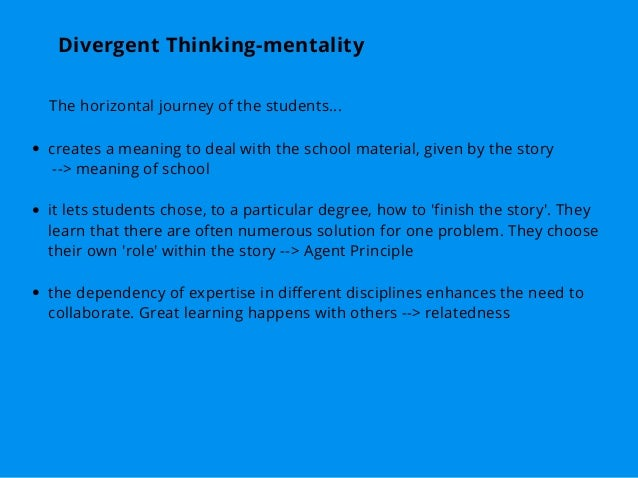 Divergent Thinking-mentality creates a meaning to deal with the school material, given by the story --> meaning of school ...