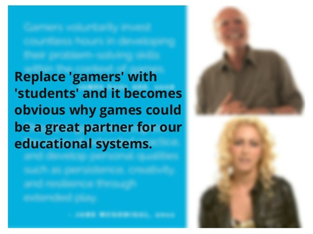 Replace 'gamers' with 'students' and it becomes obvious why games could be a great partner for our educational systems.