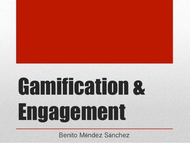 Gamification &Engagement    Benito Méndez Sánchez