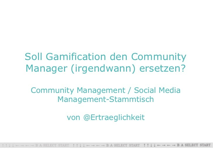 Soll Gamification den CommunityManager (irgendwann) ersetzen? Community Management / Social Media      Management-Stammtis...