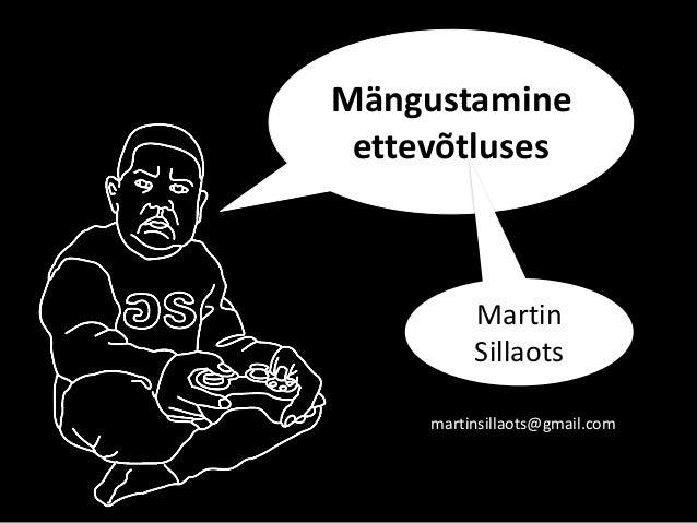 Mängustamine ettevõtluses Martin Sillaots martinsillaots@gmail.com