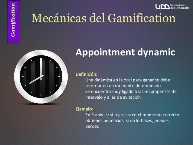 Mecánicas del Gamification Appointment dynamic Definición: Una dinámica en la cual para ganar se debe retornar en un momen...