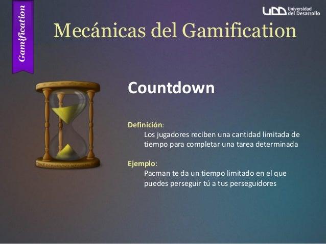 Mecánicas del Gamification Countdown Definición: Los jugadores reciben una cantidad limitada de tiempo para completar una ...