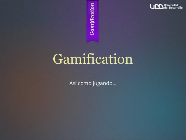 Gamification Así como jugando…