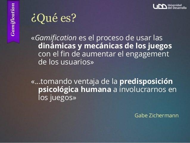 ¿Qué es? «Gamification es el proceso de usar las dinámicas y mecánicas de los juegos con el fin de aumentar el engagement ...