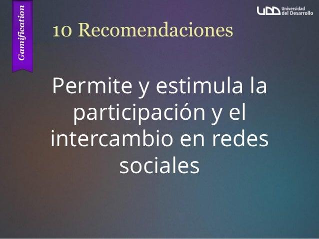 10 Recomendaciones Permite y estimula la participación y el intercambio en redes sociales