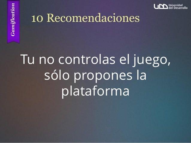 10 Recomendaciones Tu no controlas el juego, sólo propones la plataforma