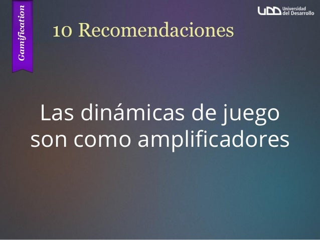 10 Recomendaciones Las dinámicas de juego son como amplificadores