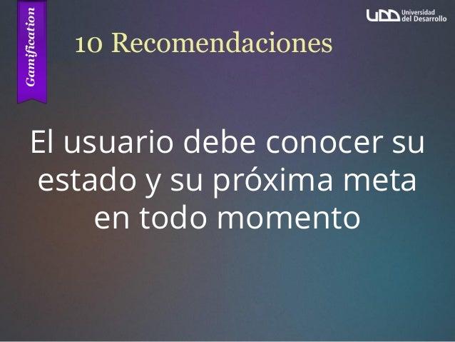 10 Recomendaciones El usuario debe conocer su estado y su próxima meta en todo momento
