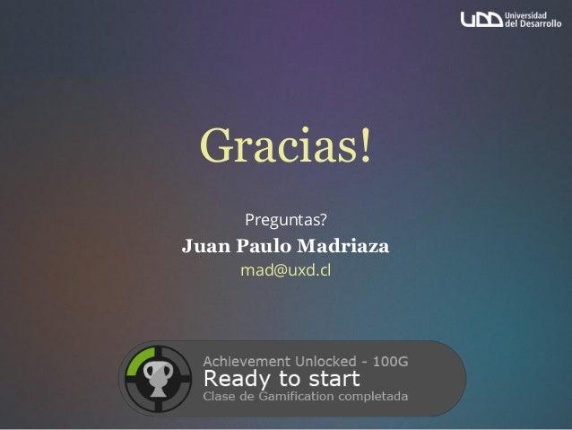 Gracias! Preguntas? Juan Paulo Madriaza mad@uxd.cl