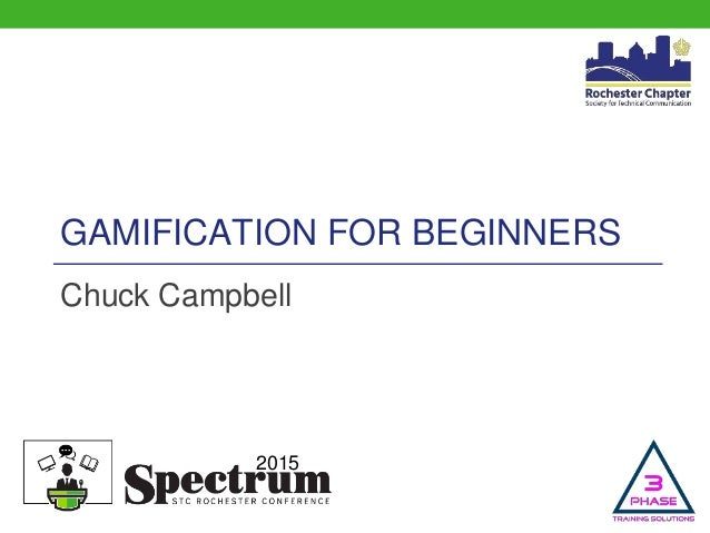 2015 GAMIFICATION FOR BEGINNERS Chuck Campbell