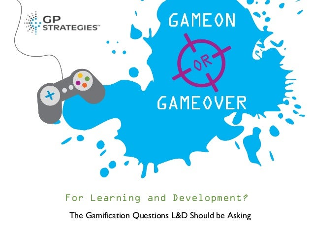 For Learning and Development? The Gamification Questions L&D Should be Asking