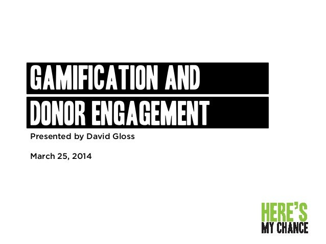 Gamification and donor engagementPresented by David Gloss March 25, 2014