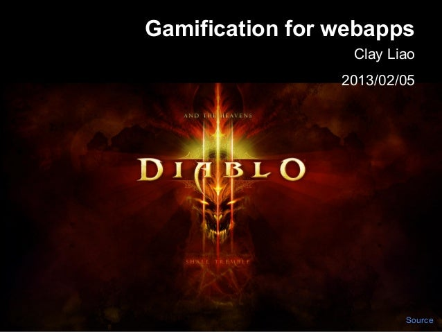Gamification for webapps                  Clay Liao                 2013/02/05                         Source