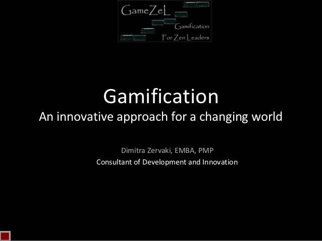 GamificationAn innovative approach for a changing world                 Dimitra Zervaki, ΕΜΒΑ, PMP          Consultant of ...