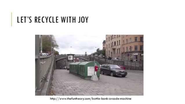 LET'S RECYCLE WITH JOY http://www.thefuntheory.com/bottle-bank-arcade-machine