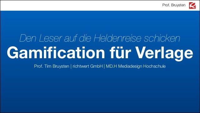 Prof. Bruysten  Den Leser auf die Heldenreise schicken  Gamification für Verlage Prof. Tim Bruysten | richtwert GmbH |MD.H...
