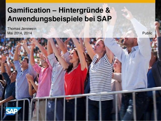 Gamification – Hintergründe & Anwendungsbeispiele bei SAP Thomas Jenewein Mai 2014, 2014 Public