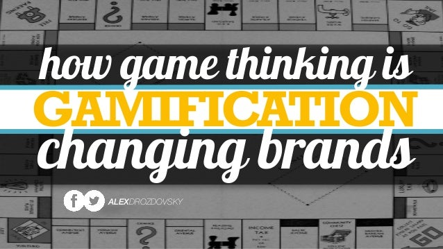 GAMIFICATION changing brands how game thinking is ALEXDROZDOVSKY