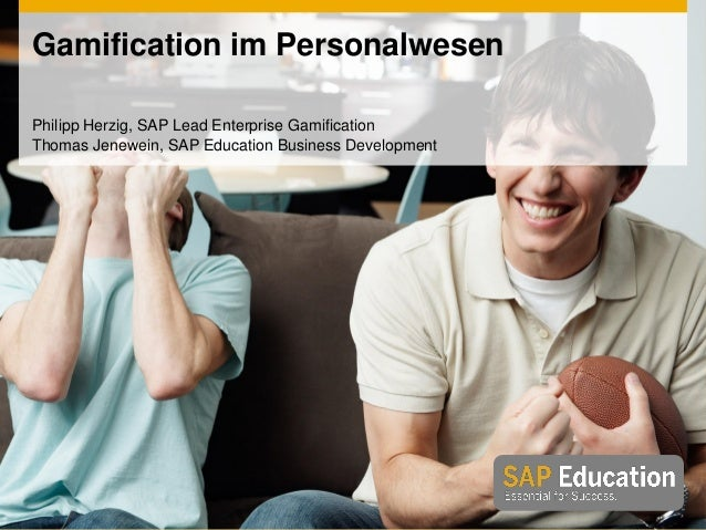 Gamification im Personalwesen Philipp Herzig, SAP Lead Enterprise Gamification Thomas Jenewein, SAP Education Business Dev...