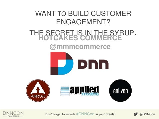 WANT TO BUILD CUSTOMER ENGAGEMENT? THE SECRET IS IN THE SYRUP. HOTCAKES COMMERCE @mmmcommerce  Don't forget to include #DN...