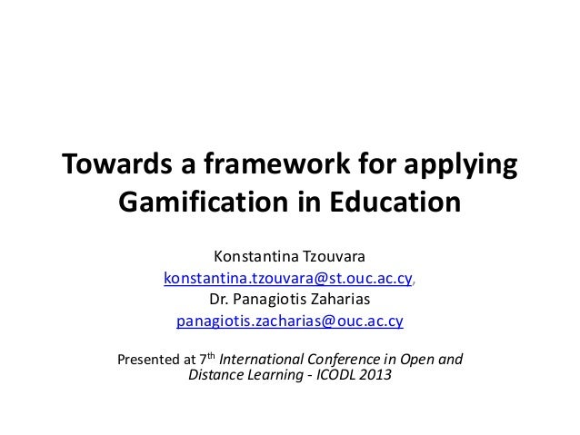 Towards a framework for applying Gamification in Education Konstantina Tzouvara konstantina.tzouvara@st.ouc.ac.cy, Dr. Pan...