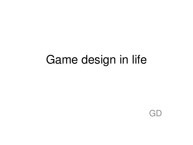 Game design in life  GD