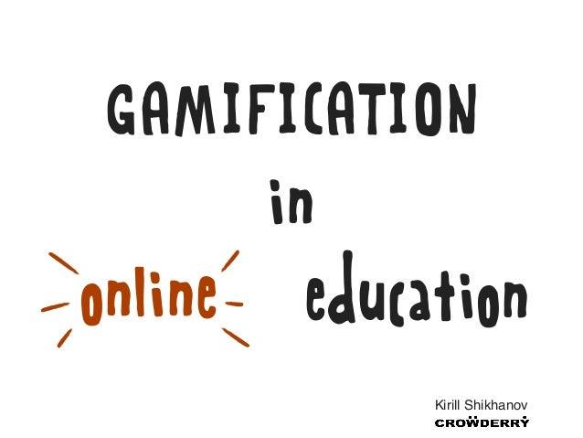 GAMIFICATION       inonline education            Kirill Shikhanov