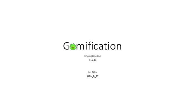 Gamification Internetbriefing 3.12.14 Jan Biller @Mr_B_77