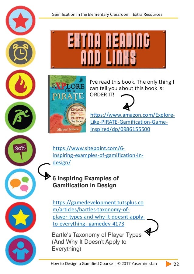 How to Design a Gamified Course | © 2017 Yasemin Islah 23 Gamification in the Elementary Classroom |Extra Resources EXTRA ...