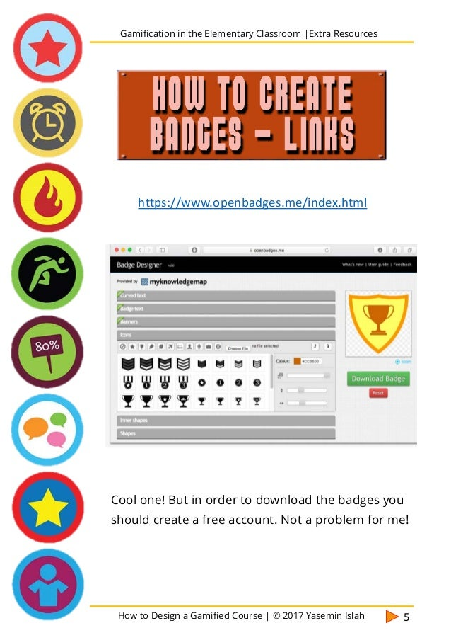 How to Design a Gamified Course | © 2017 Yasemin Islah 6 You can use Canva for everything! I use this for lots of stuff. E...