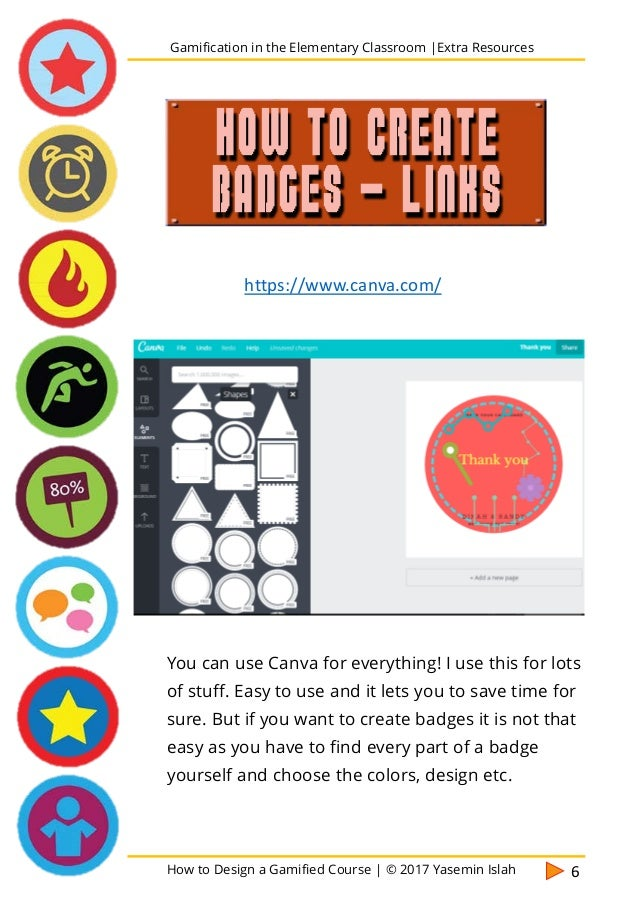 How to Design a Gamified Course | © 2017 Yasemin Islah 7 Here again the badges look so cool. And anyone can create a badge...