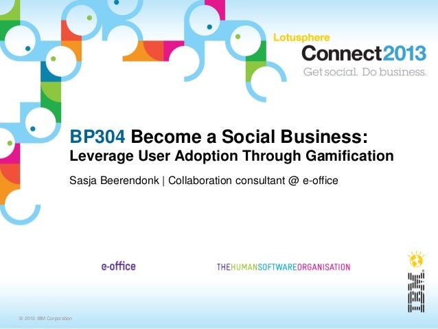 BP304 Become a Social Business:                    Leverage User Adoption Through Gamification                    Sasja Be...