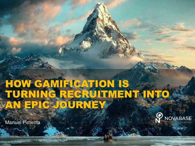 NOVABASEACADEMY HOW GAMIFICATION IS TURNING RECRUITMENT INTO AN EPIC JOURNEY Manuel Pimenta