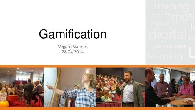 Gamification Vegard Skipnes 28.04.2014