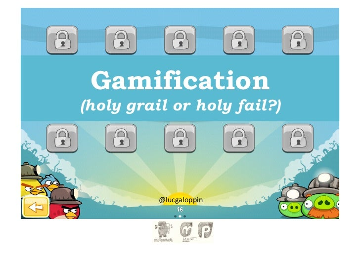 Gamification(holy grail or holy fail?)          @lucgaloppin