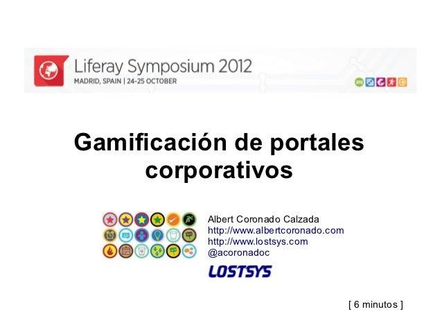 Gamificación de portales     corporativos           Albert Coronado Calzada           http://www.albertcoronado.com       ...