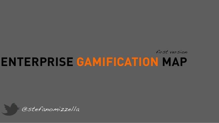 first versionENTERPRISE GAMIFICATION MAP   @stefanomizzella