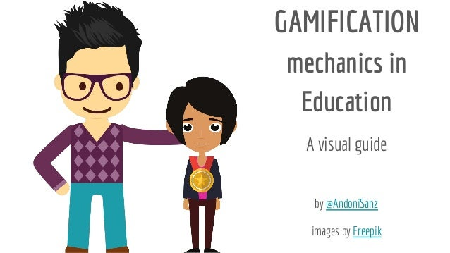GAMIFICATION mechanics in Education A visual guide by @AndoniSanz images by Freepik