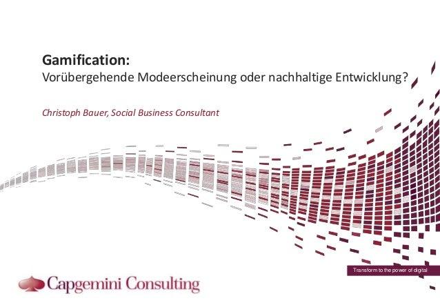 Gamification: Vorübergehende Modeerscheinung oder nachhaltige Entwicklung? Christoph Bauer, Social Business Consultant  Tr...
