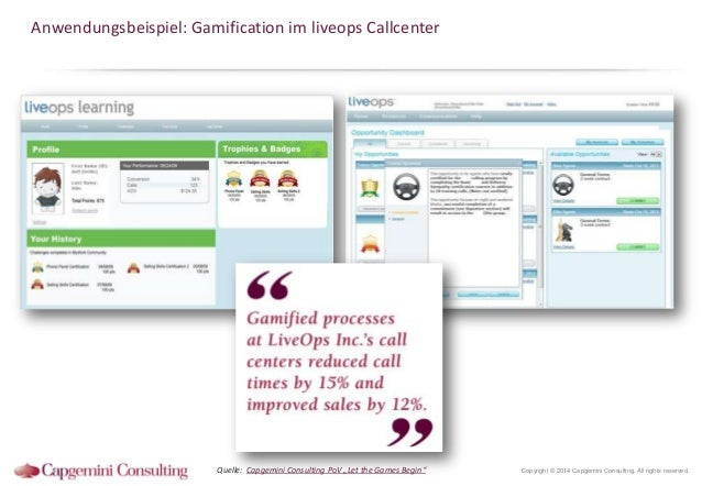 """Anwendungsbeispiel: Gamification im liveops Callcenter  Quelle: Capgemini Consulting PoV """"Let the Games Begin""""  Copyright ..."""
