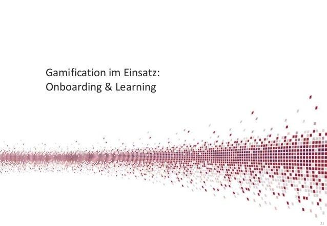 Gamification im Einsatz: Onboarding & Learning  21