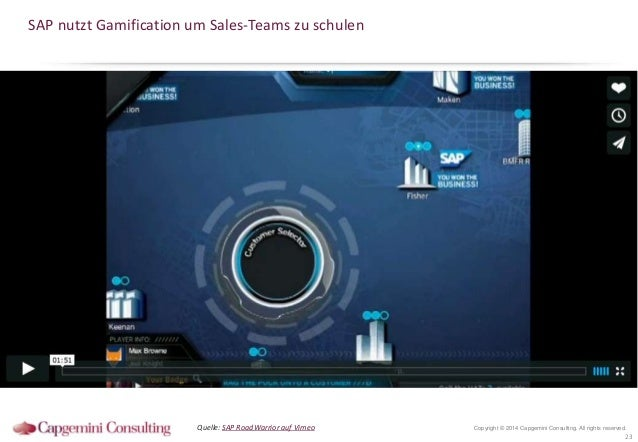 SAP nutzt Gamification um Sales-Teams zu schulen  Quelle: SAP RoadWarrior auf Vimeo  Copyright © 2014 Capgemini Consulting...